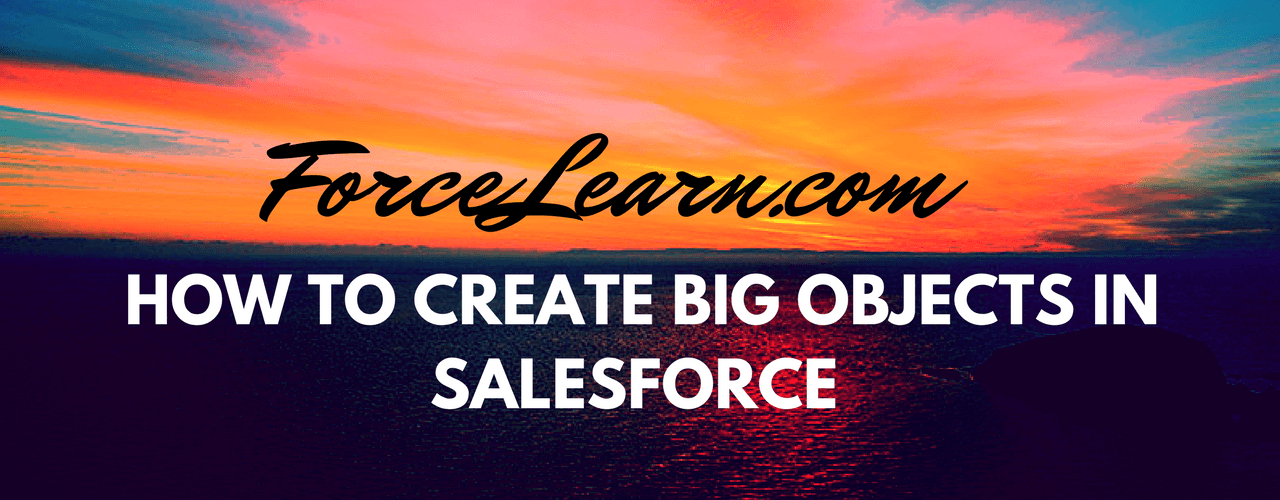 How to create Big Objects in Salesforce