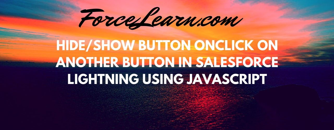Hide/Show Button Onclick on Another Button in Salesforce Lightning Using Javascript